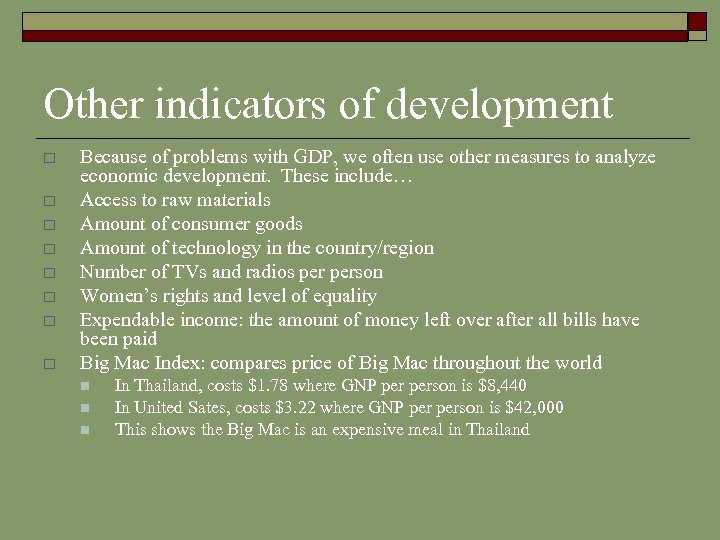 Other indicators of development o o o o Because of problems with GDP, we