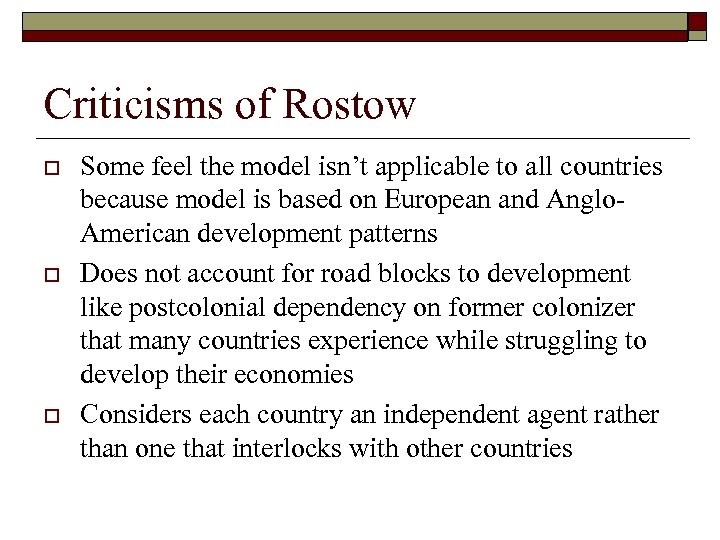 Criticisms of Rostow o o o Some feel the model isn't applicable to all