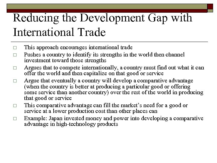 Reducing the Development Gap with International Trade o o o This approach encourages international
