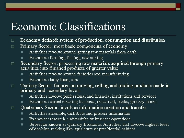 Economic Classifications o o Economy defined: system of production, consumption and distribution Primary Sector: