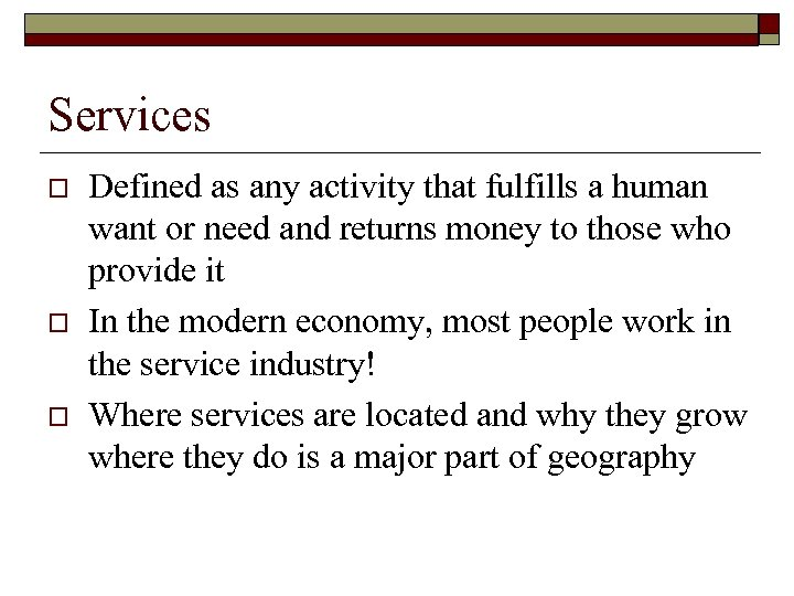 Services o o o Defined as any activity that fulfills a human want or