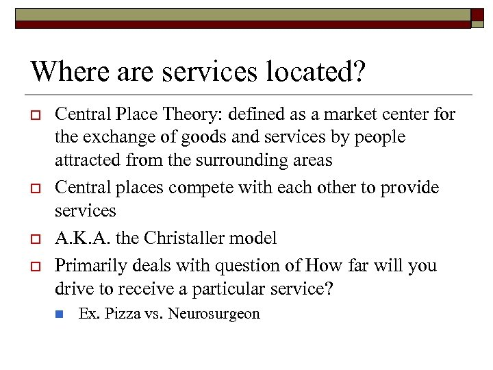 Where are services located? o o Central Place Theory: defined as a market center