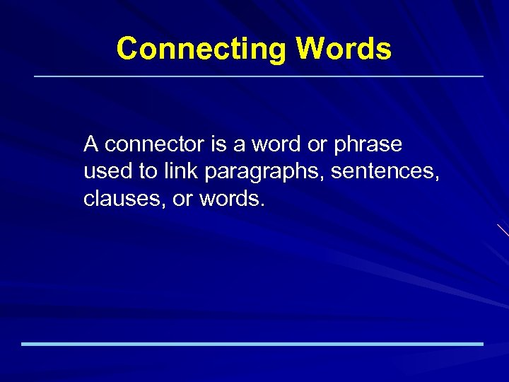 Connecting Words A connector is a word or phrase used to link paragraphs, sentences,