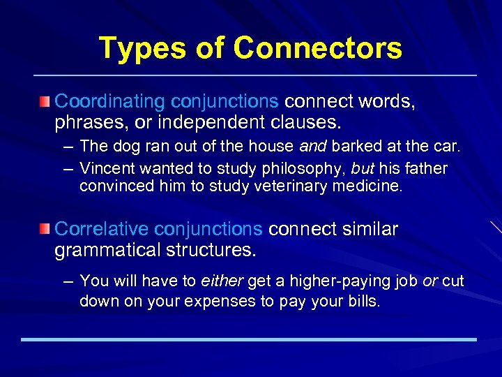 Types of Connectors Coordinating conjunctions connect words, phrases, or independent clauses. – The dog
