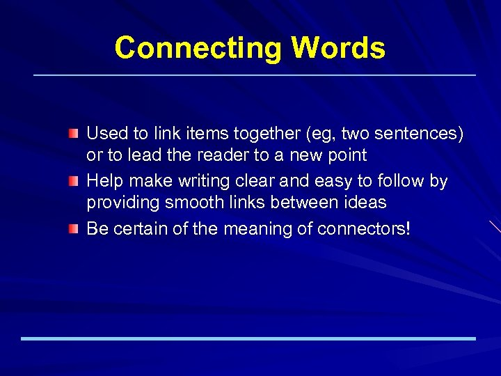 Connecting Words Used to link items together (eg, two sentences) or to lead the