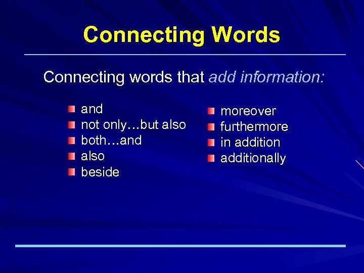 Connecting Words Connecting words that add information: and not only…but also both…and also beside
