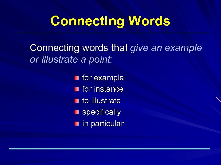 Connecting Words Connecting words that give an example or illustrate a point: for example