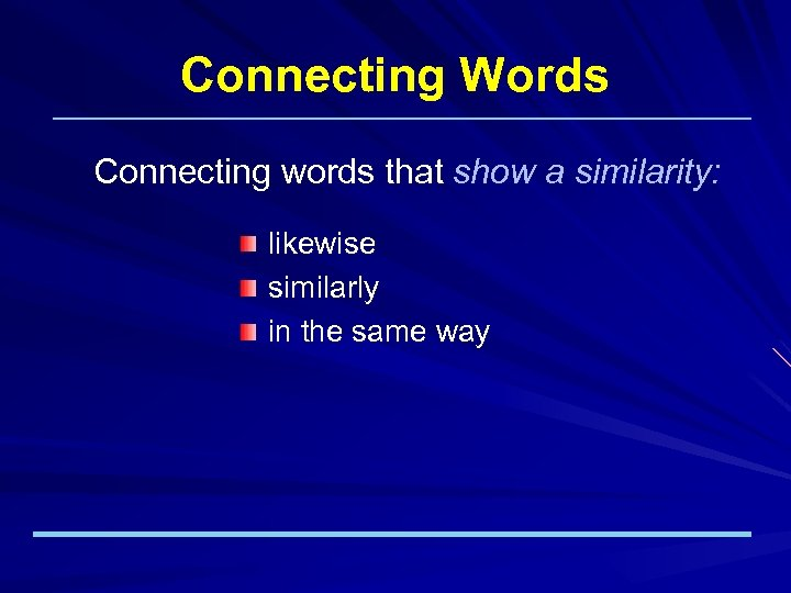 Connecting Words Connecting words that show a similarity: likewise similarly in the same way
