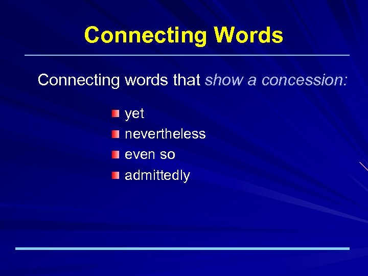 Connecting Words Connecting words that show a concession: yet nevertheless even so admittedly