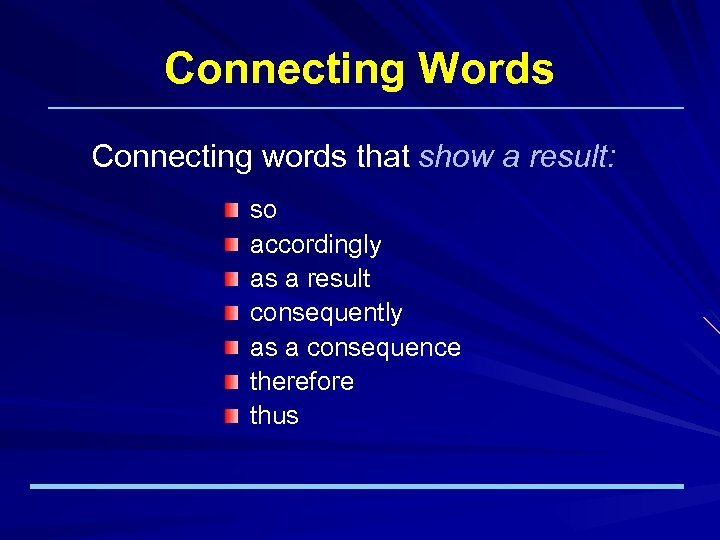 Connecting Words Connecting words that show a result: so accordingly as a result consequently