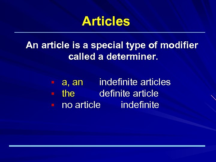 Articles An article is a special type of modifier called a determiner. § §