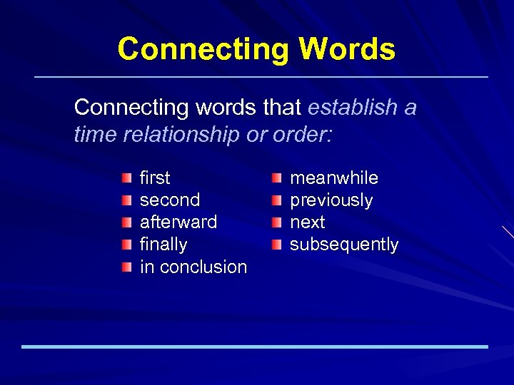 Connecting Words Connecting words that establish a time relationship or order: first second afterward