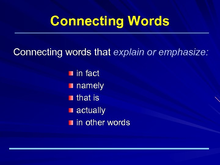 Connecting Words Connecting words that explain or emphasize: in fact namely that is actually
