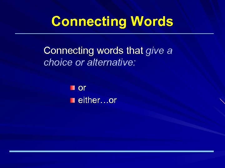 Connecting Words Connecting words that give a choice or alternative: or either…or