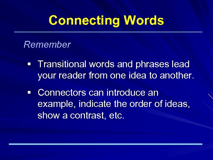 Connecting Words Remember § Transitional words and phrases lead your reader from one idea