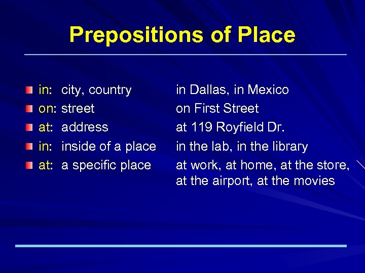 Prepositions of Place in: on: at: in: at: city, country street address inside of