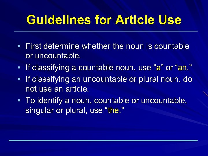 Guidelines for Article Use § First determine whether the noun is countable § §