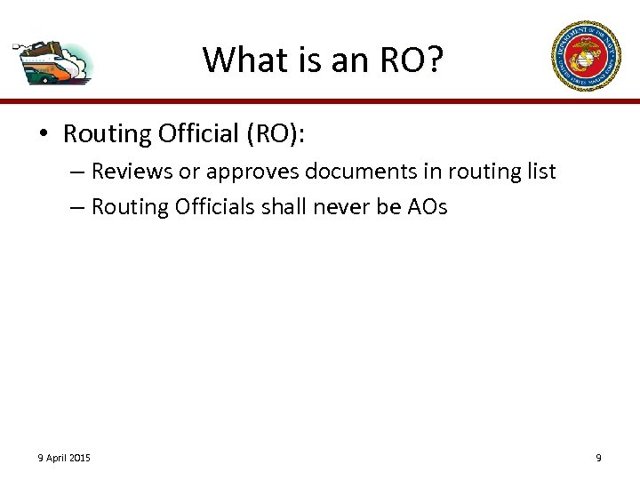 What is an RO? • Routing Official (RO): – Reviews or approves documents in