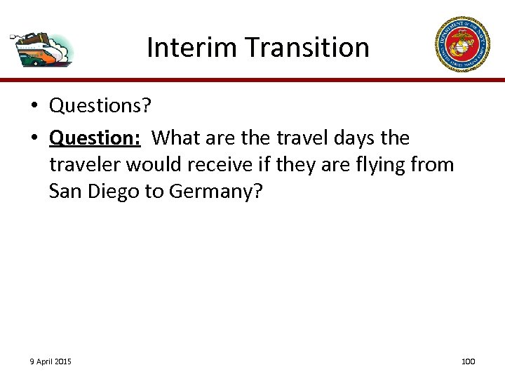 Interim Transition • Questions? • Question: What are the travel days the traveler would