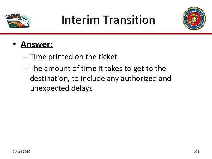 Interim Transition • Answer: – Time printed on the ticket – The amount of