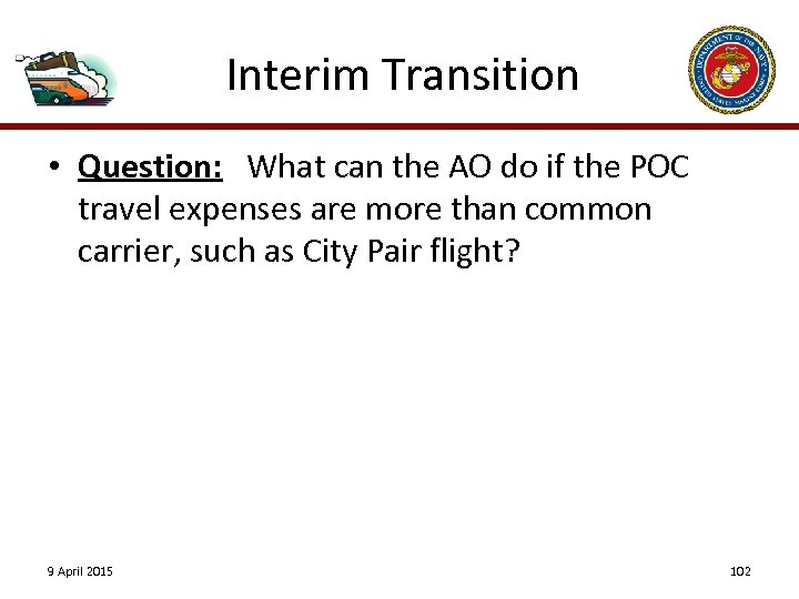 Interim Transition • Question: What can the AO do if the POC travel expenses