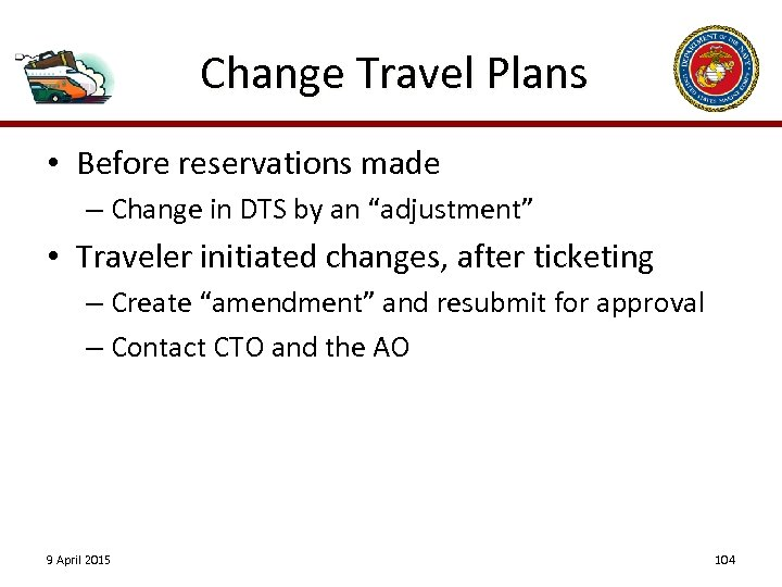 "Change Travel Plans • Before reservations made – Change in DTS by an ""adjustment"""