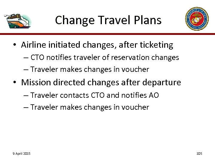 Change Travel Plans • Airline initiated changes, after ticketing – CTO notifies traveler of