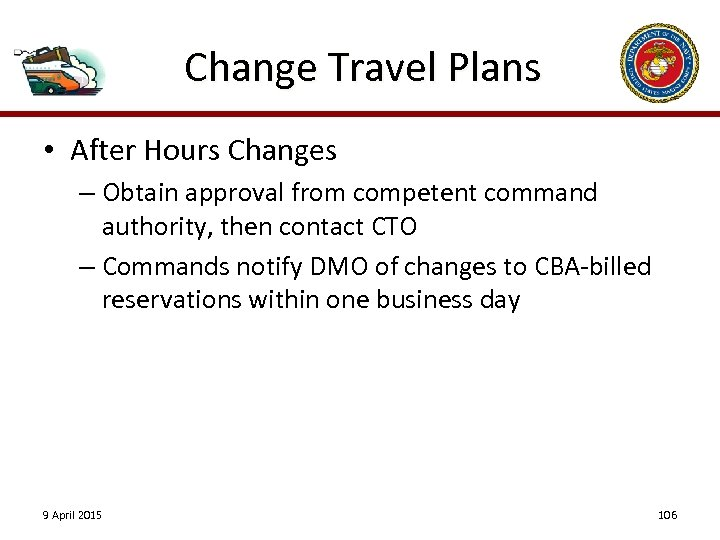 Change Travel Plans • After Hours Changes – Obtain approval from competent command authority,