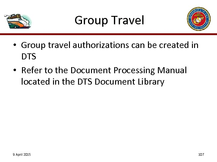 Group Travel • Group travel authorizations can be created in DTS • Refer to