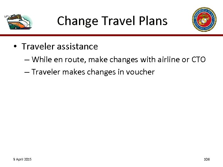 Change Travel Plans • Traveler assistance – While en route, make changes with airline