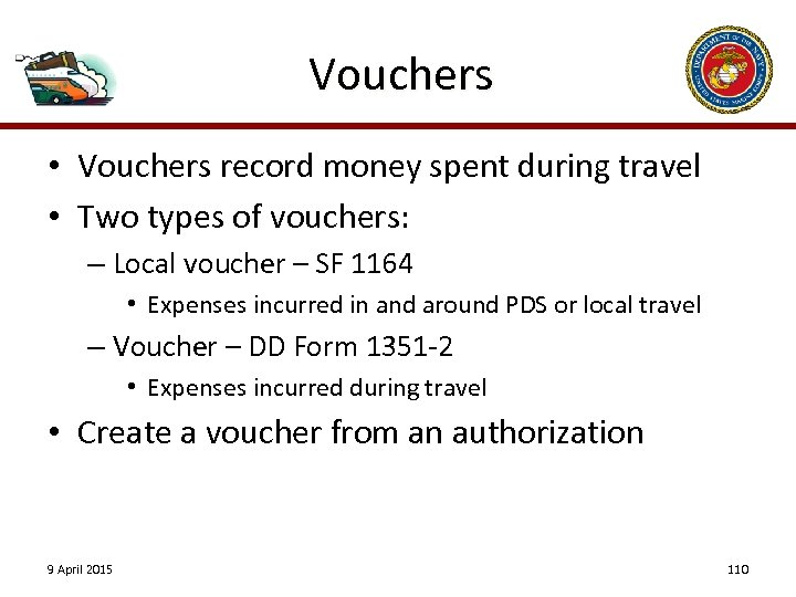 Vouchers • Vouchers record money spent during travel • Two types of vouchers: –