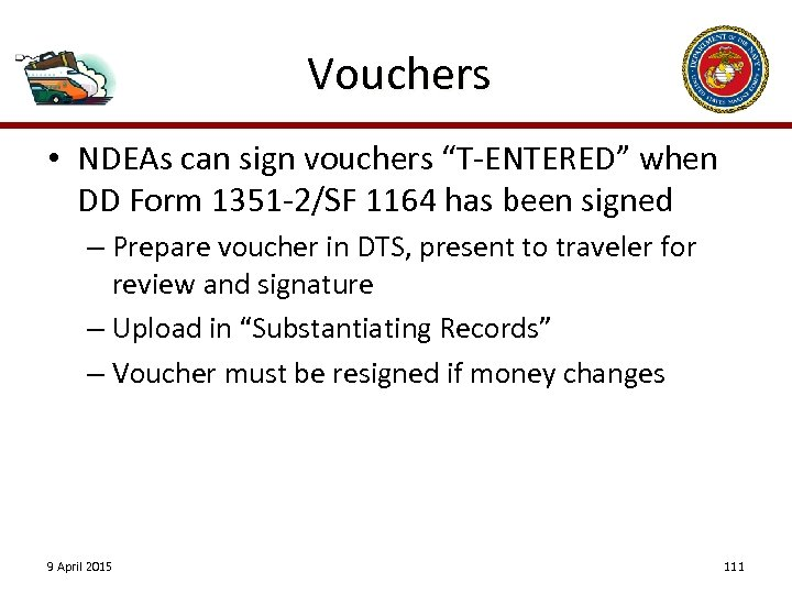 "Vouchers • NDEAs can sign vouchers ""T-ENTERED"" when DD Form 1351 -2/SF 1164 has"