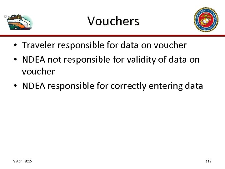 Vouchers • Traveler responsible for data on voucher • NDEA not responsible for validity