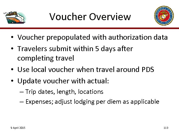 Voucher Overview • Voucher prepopulated with authorization data • Travelers submit within 5 days
