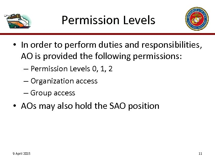 Permission Levels • In order to perform duties and responsibilities, AO is provided the