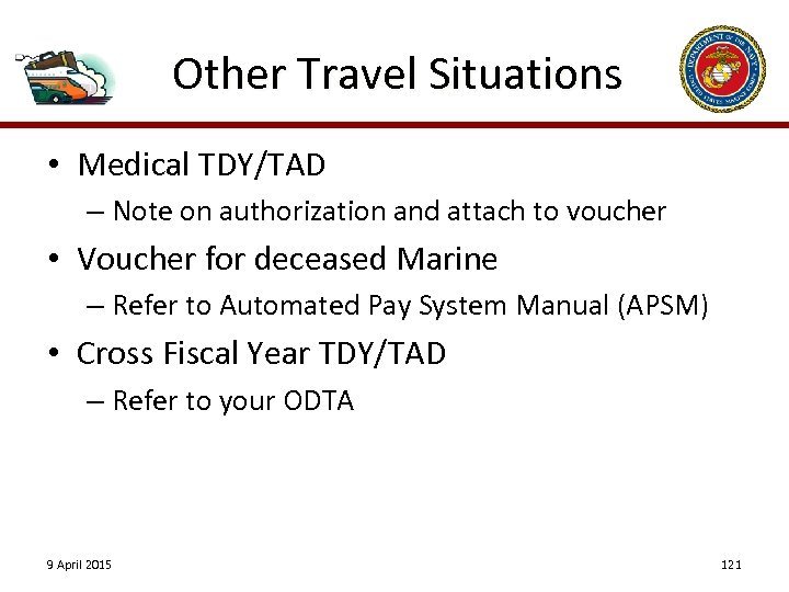 Other Travel Situations • Medical TDY/TAD – Note on authorization and attach to voucher