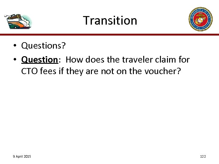 Transition • Questions? • Question: How does the traveler claim for CTO fees if