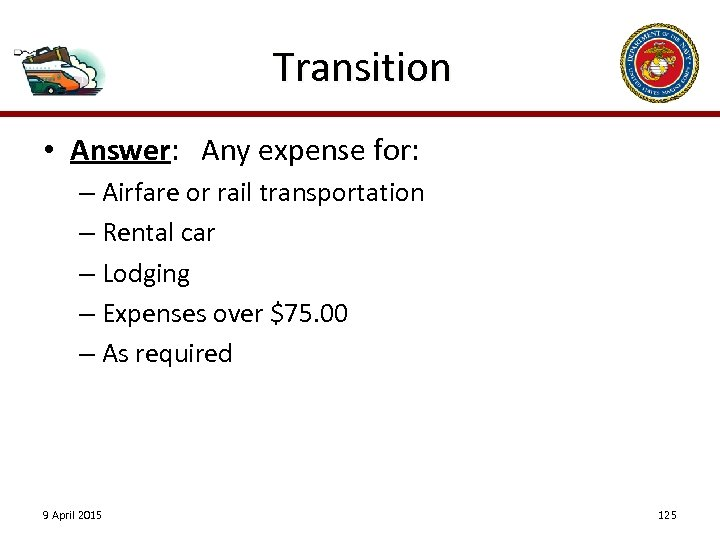 Transition • Answer: Any expense for: – Airfare or rail transportation – Rental car