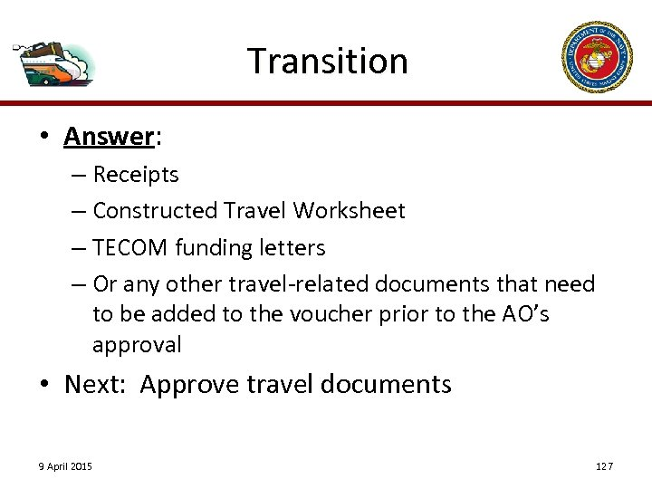 Transition • Answer: – Receipts – Constructed Travel Worksheet – TECOM funding letters –