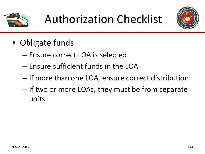 Authorization Checklist • Obligate funds – Ensure correct LOA is selected – Ensure sufficient