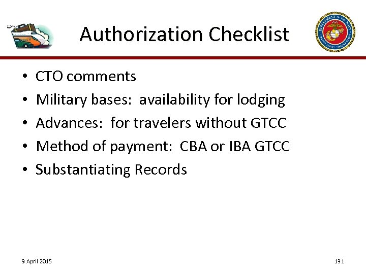 Authorization Checklist • • • CTO comments Military bases: availability for lodging Advances: for