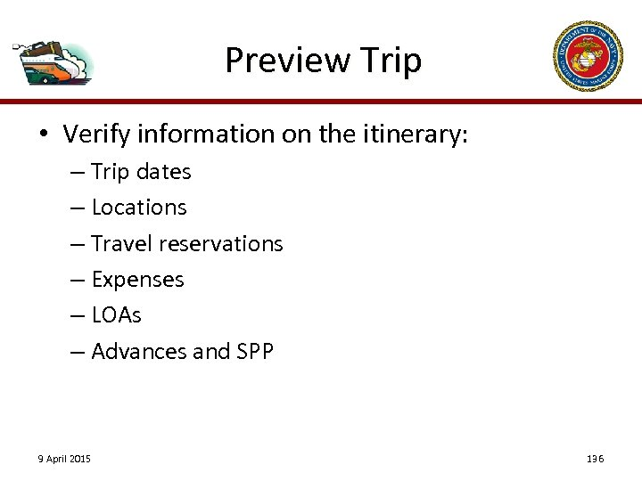 Preview Trip • Verify information on the itinerary: – Trip dates – Locations –