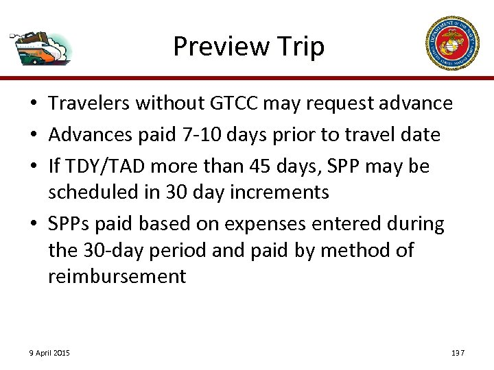 Preview Trip • Travelers without GTCC may request advance • Advances paid 7 -10