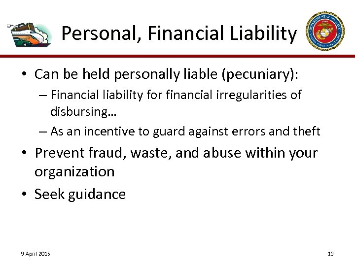 Personal, Financial Liability • Can be held personally liable (pecuniary): – Financial liability for