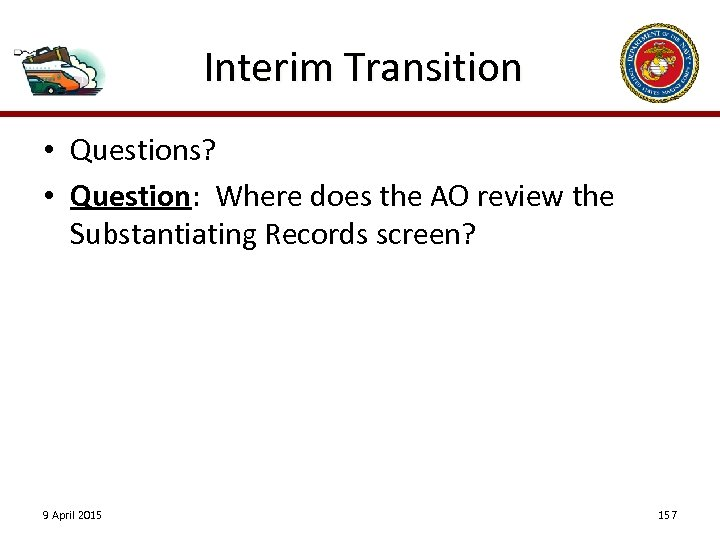 Interim Transition • Questions? • Question: Where does the AO review the Substantiating Records