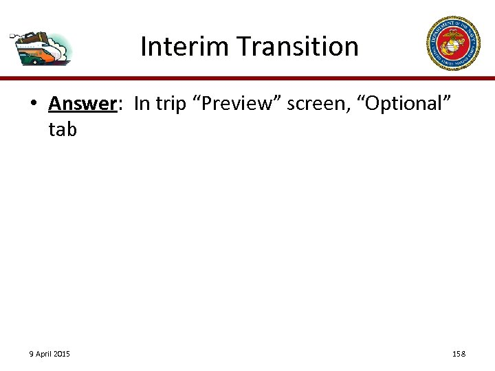 "Interim Transition • Answer: In trip ""Preview"" screen, ""Optional"" tab 9 April 2015 158"