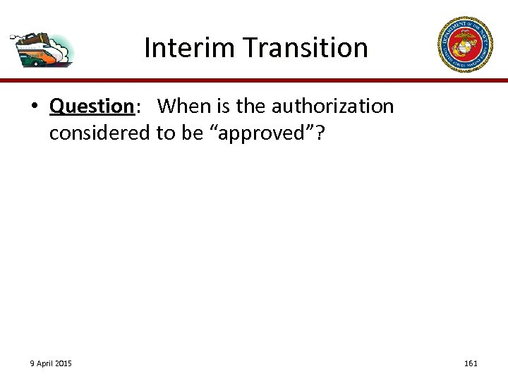 "Interim Transition • Question: When is the authorization considered to be ""approved""? 9 April"