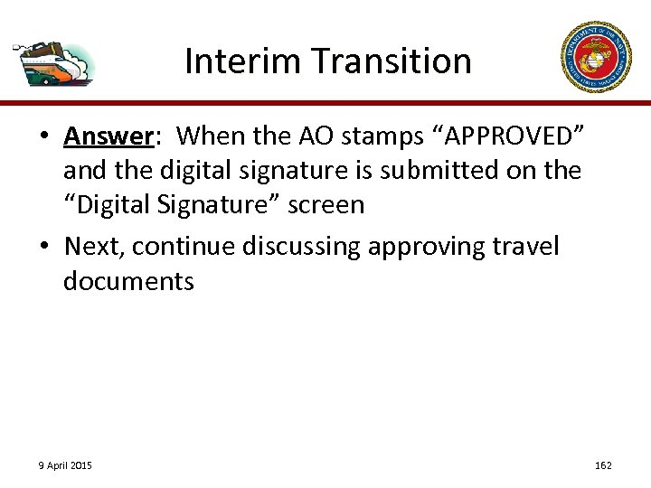 "Interim Transition • Answer: When the AO stamps ""APPROVED"" and the digital signature is"