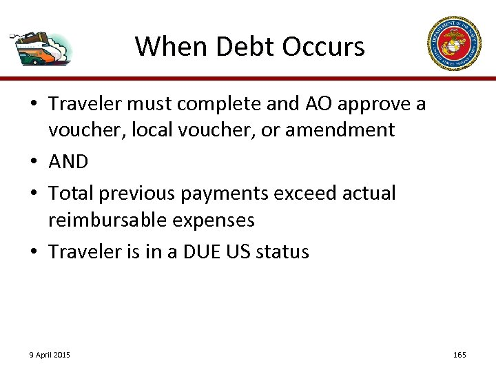When Debt Occurs • Traveler must complete and AO approve a voucher, local voucher,