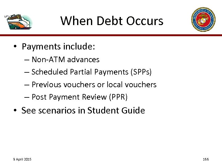 When Debt Occurs • Payments include: – Non-ATM advances – Scheduled Partial Payments (SPPs)